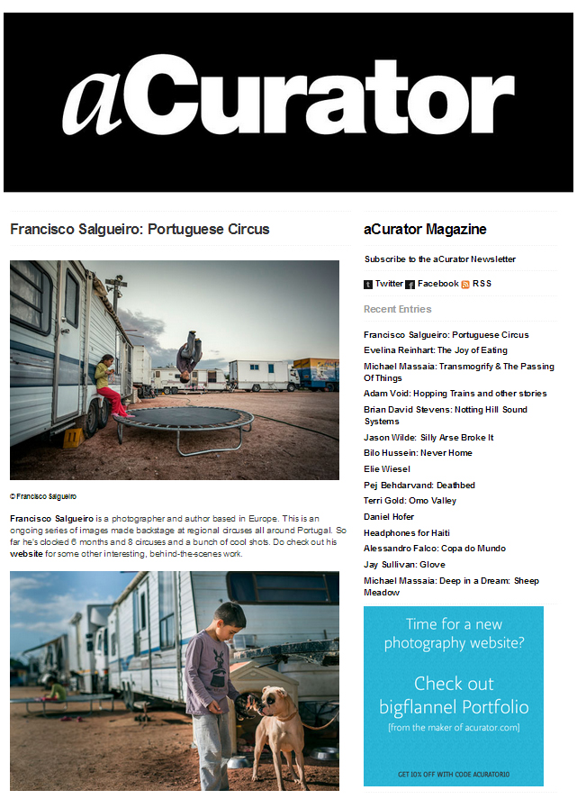 Featured in one of the most influential photo blogs curator sites in the United States: aCurator (July 2014) http://www.acurator.com/blog/2014/07/francisco-salgueiro-portuguese-circus.html